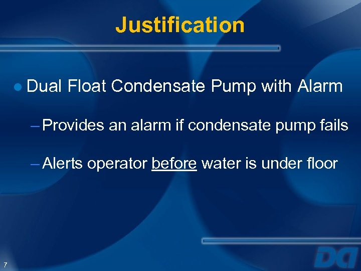 Justification ● Dual Float Condensate Pump with Alarm – Provides an alarm if condensate