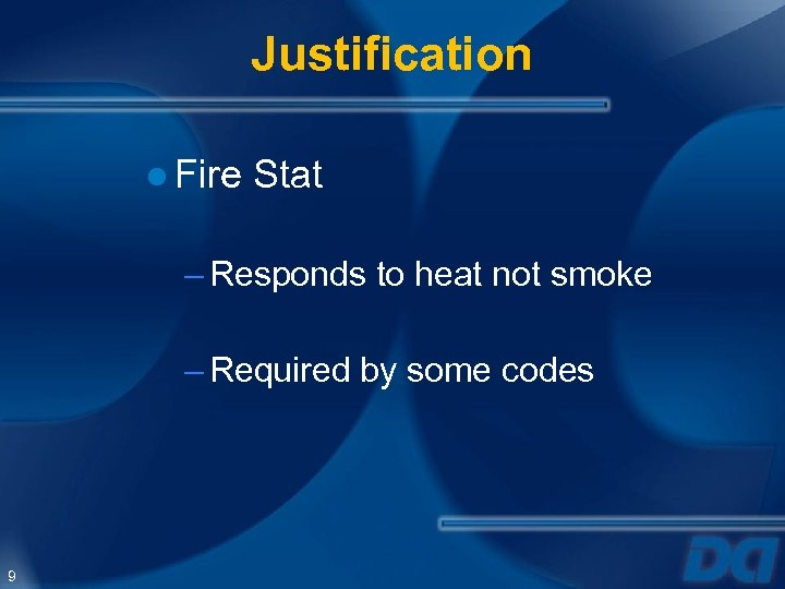 Justification ● Fire Stat – Responds to heat not smoke – Required by some
