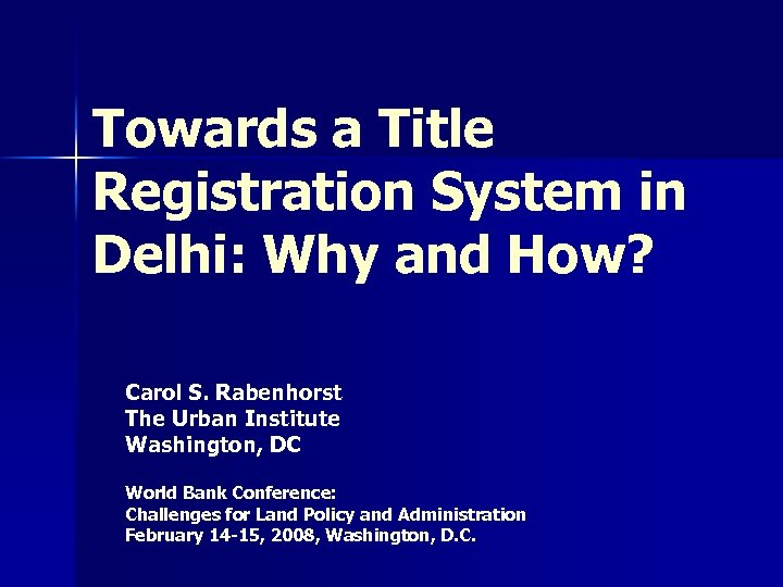 Towards a Title Registration System in Delhi: Why and How? Carol S. Rabenhorst The