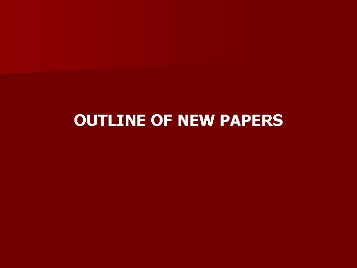 OUTLINE OF NEW PAPERS