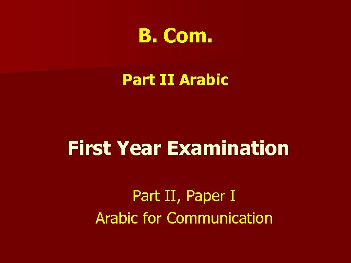 B. Com. Part II Arabic First Year Examination Part II, Paper I Arabic for