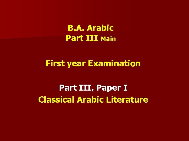 B. A. Arabic Part III Main First year Examination Part III, Paper I Classical