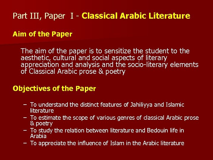 Part III, Paper I - Classical Arabic Literature Aim of the Paper The aim