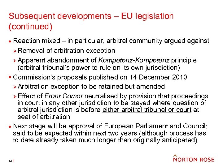 Subsequent developments – EU legislation (continued) Reaction mixed – in particular, arbitral community argued