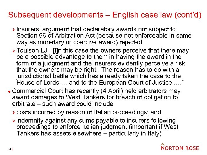 Subsequent developments – English case law (cont'd) Ø Insurers' argument that declaratory awards not