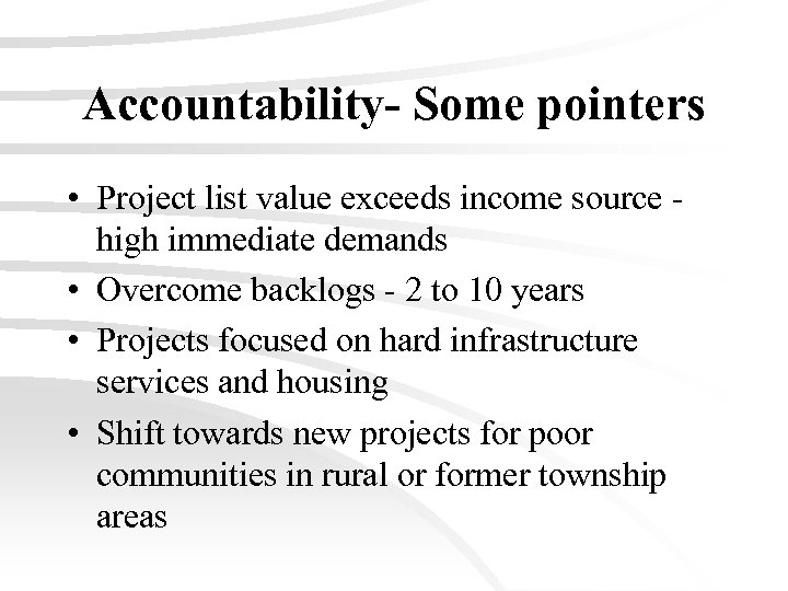 Accountability- Some pointers • Project list value exceeds income source high immediate demands •