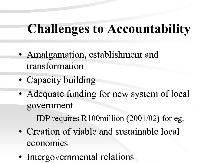 Challenges to Accountability • Amalgamation, establishment and transformation • Capacity building • Adequate funding