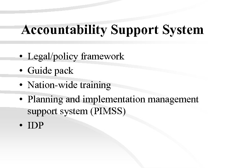 Accountability Support System • • Legal/policy framework Guide pack Nation-wide training Planning and implementation