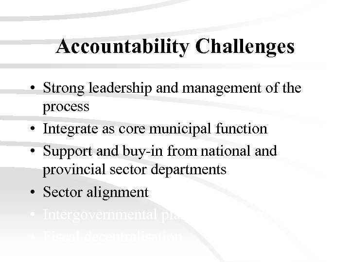 Accountability Challenges • Strong leadership and management of the process • Integrate as core