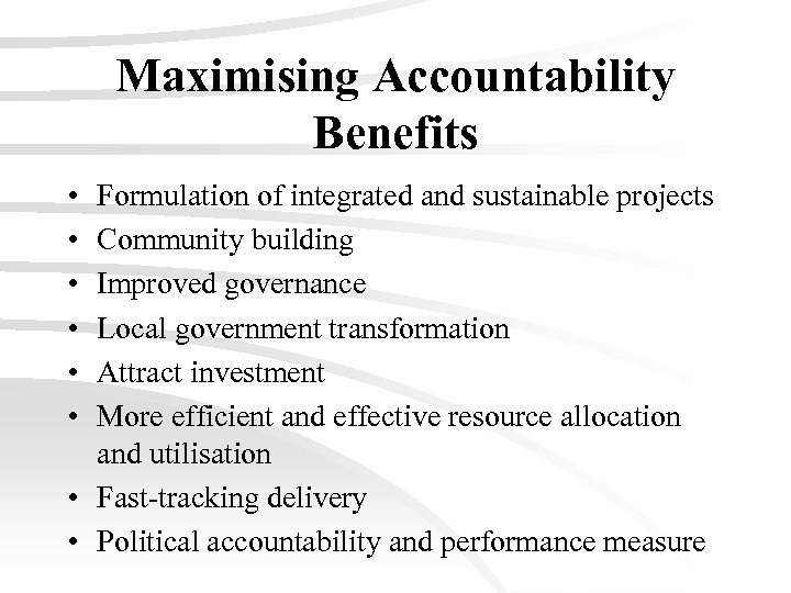 Maximising Accountability Benefits • • • Formulation of integrated and sustainable projects Community building