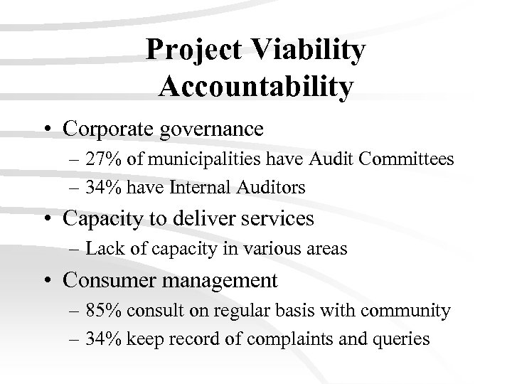 Project Viability Accountability • Corporate governance – 27% of municipalities have Audit Committees –