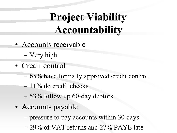 Project Viability Accountability • Accounts receivable – Very high • Credit control – 65%