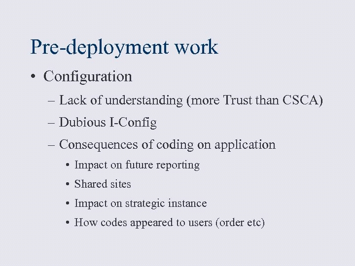 Pre-deployment work • Configuration – Lack of understanding (more Trust than CSCA) – Dubious