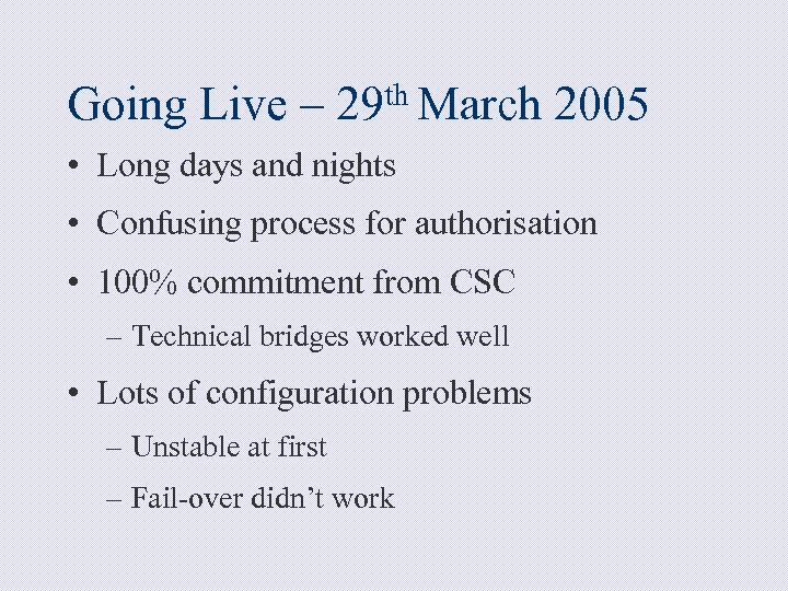Going Live – th March 29 2005 • Long days and nights • Confusing