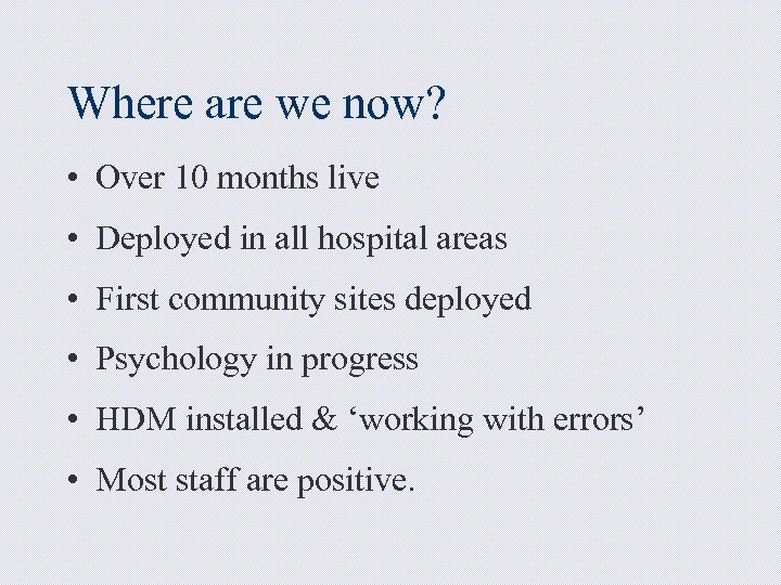 Where are we now? • Over 10 months live • Deployed in all hospital