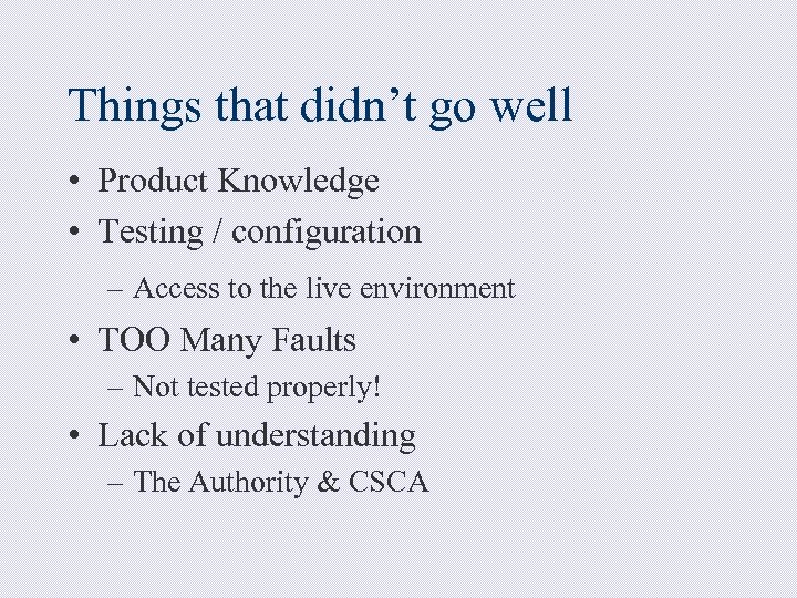 Things that didn't go well • Product Knowledge • Testing / configuration – Access
