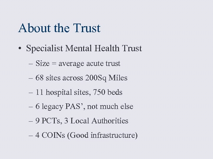 About the Trust • Specialist Mental Health Trust – Size = average acute trust