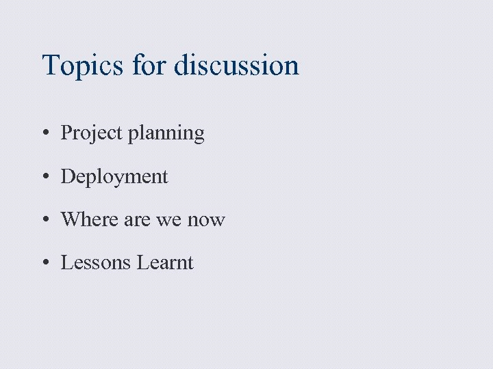 Topics for discussion • Project planning • Deployment • Where are we now •