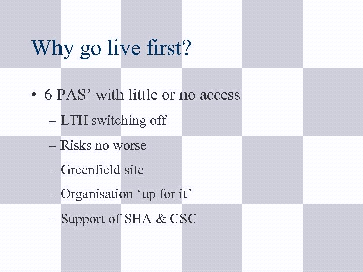 Why go live first? • 6 PAS' with little or no access – LTH