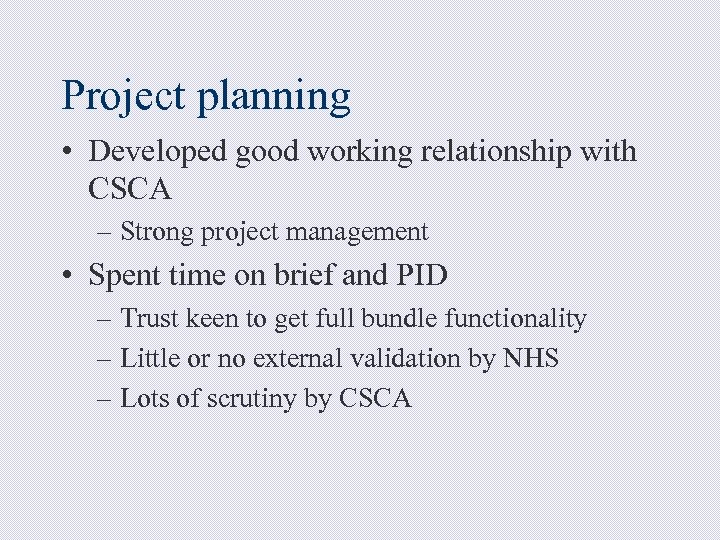 Project planning • Developed good working relationship with CSCA – Strong project management •