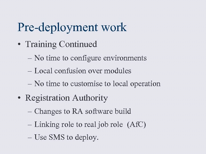 Pre-deployment work • Training Continued – No time to configure environments – Local confusion