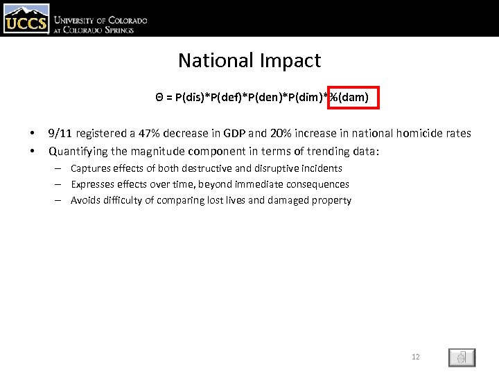 National Impact Θ = P(dis)*P(def)*P(den)*P(dim)*%(dam) • • 9/11 registered a 47% decrease in GDP