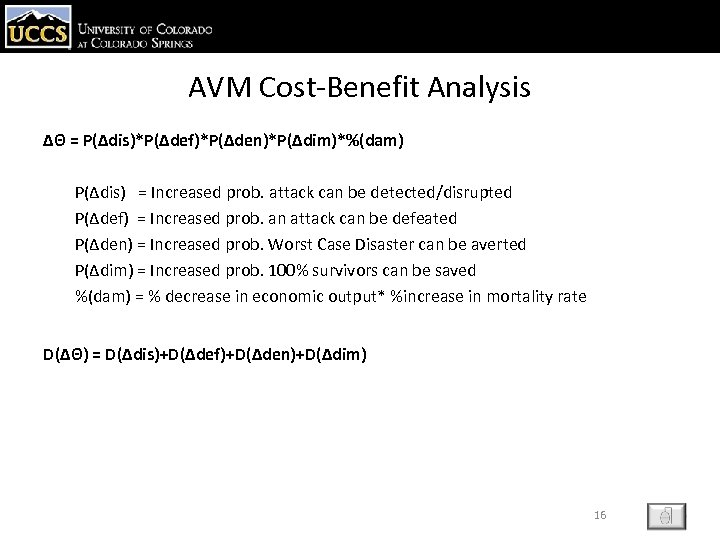 AVM Cost-Benefit Analysis ΔΘ = P(Δdis)*P(Δdef)*P(Δden)*P(Δdim)*%(dam) P(Δdis) = Increased prob. attack can be detected/disrupted