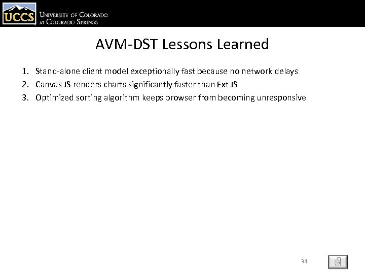 AVM-DST Lessons Learned 1. Stand-alone client model exceptionally fast because no network delays 2.