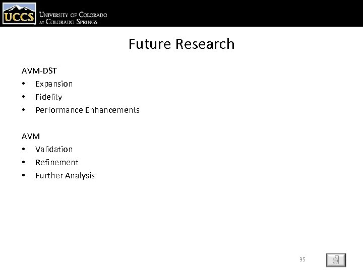 Future Research AVM-DST • Expansion • Fidelity • Performance Enhancements AVM • Validation •