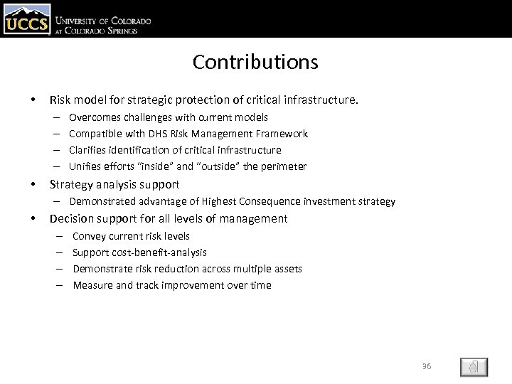 Contributions • Risk model for strategic protection of critical infrastructure. – – • Overcomes
