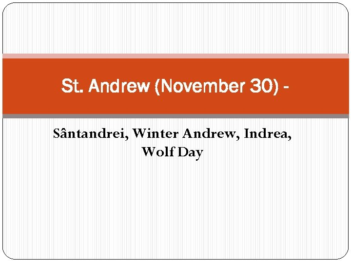 St. Andrew (November 30) Sântandrei, Winter Andrew, Indrea, Wolf Day