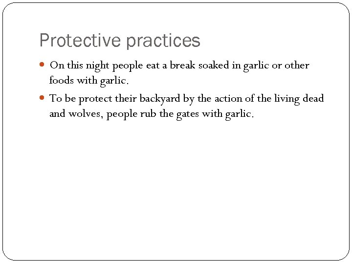 Protective practices On this night people eat a break soaked in garlic or other