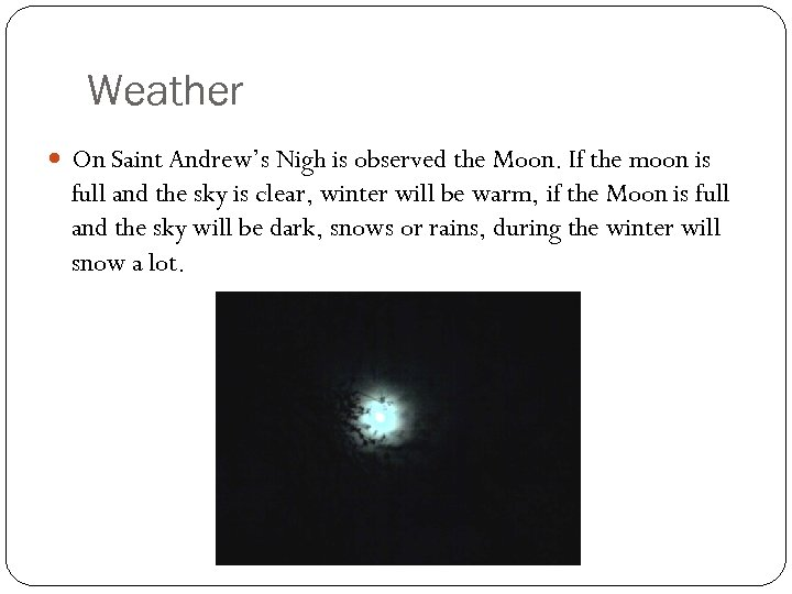 Weather On Saint Andrew's Nigh is observed the Moon. If the moon is full