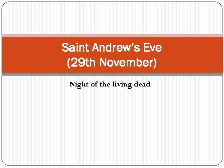 Saint Andrew's Eve (29 th November) Night of the living dead