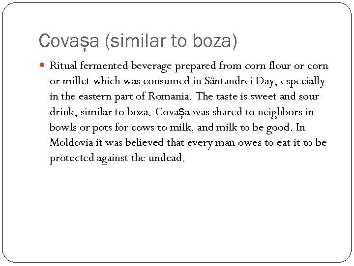 Covașa (similar to boza) Ritual fermented beverage prepared from corn flour or corn or
