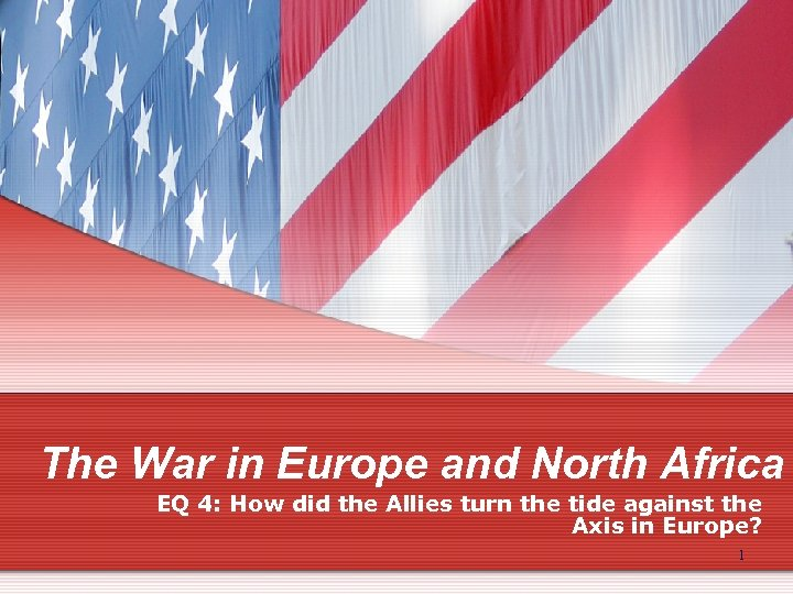 The War in Europe and North Africa EQ 4: How did the Allies turn