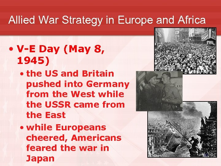 Allied War Strategy in Europe and Africa • V-E Day (May 8, 1945) •