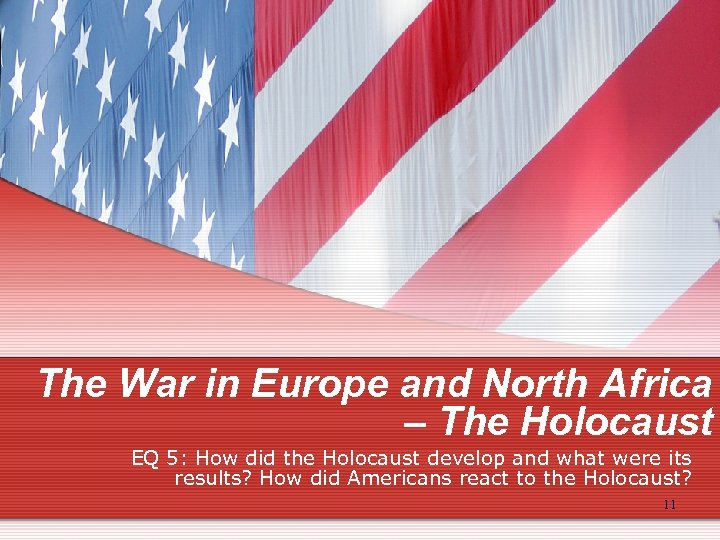 The War in Europe and North Africa – The Holocaust EQ 5: How did