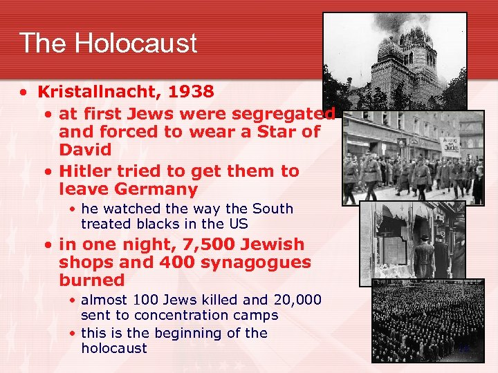 The Holocaust • Kristallnacht, 1938 • at first Jews were segregated and forced to