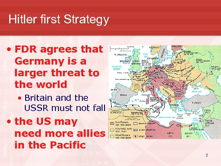 Hitler first Strategy • FDR agrees that Germany is a larger threat to the