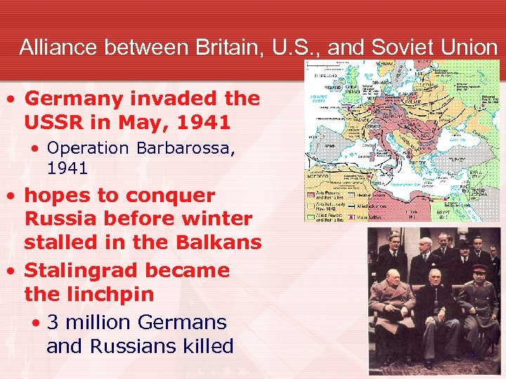 Alliance between Britain, U. S. , and Soviet Union • Germany invaded the USSR