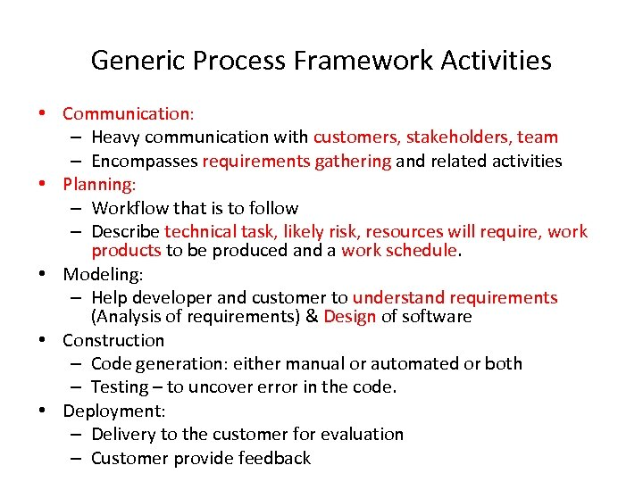 Generic Process Framework Activities • Communication: – Heavy communication with customers, stakeholders, team –