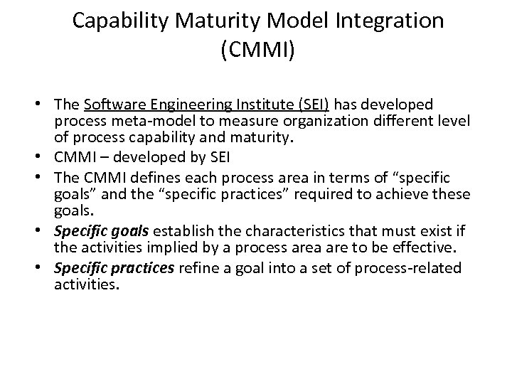 Capability Maturity Model Integration (CMMI) • The Software Engineering Institute (SEI) has developed process