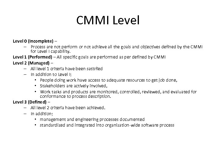 CMMI Level 0 (Incomplete) – – Process are not perform or not achieve all