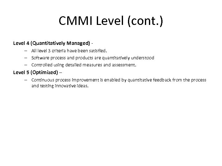 CMMI Level (cont. ) Level 4 (Quantitatively Managed) – All level 3 criteria have