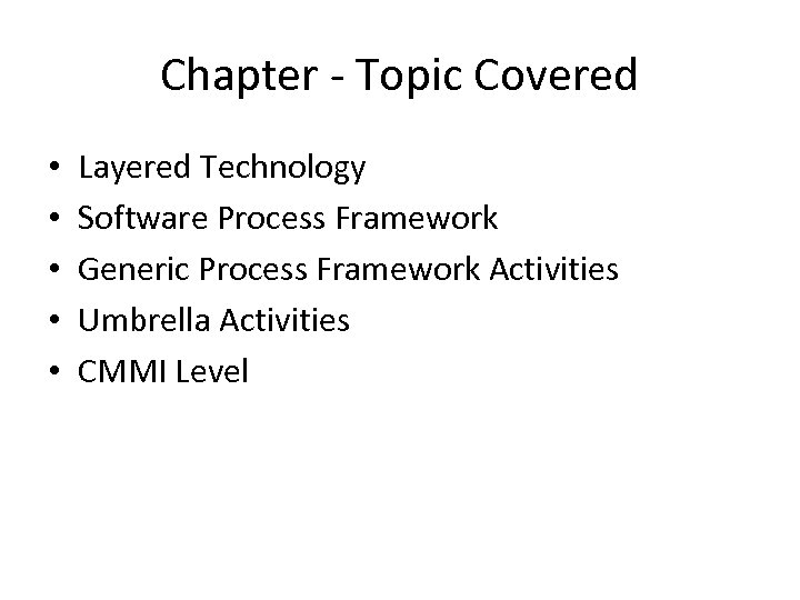 Chapter - Topic Covered • • • Layered Technology Software Process Framework Generic Process