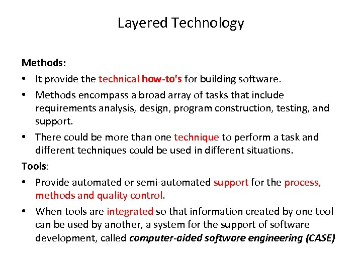 Layered Technology Methods: • It provide the technical how-to's for building software. • Methods