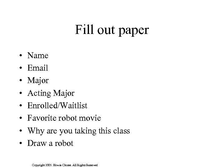 Fill out paper • • Name Email Major Acting Major Enrolled/Waitlist Favorite robot movie