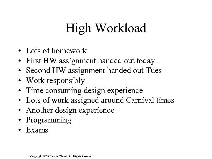 High Workload • • • Lots of homework First HW assignment handed out today