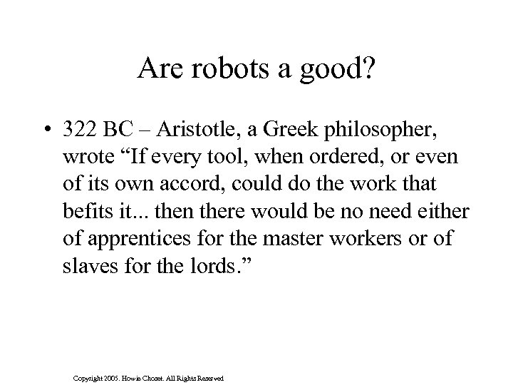 "Are robots a good? • 322 BC – Aristotle, a Greek philosopher, wrote ""If"